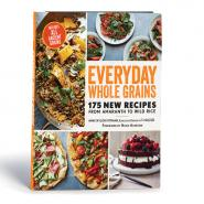Everyday whole Grains: 175 Recipes from Amaranth to Wild Rice