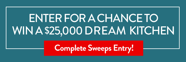 Enter for a Chance to win a $25,000 Dream Kitchen