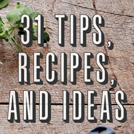 31 Tips, Recipes, and Ideas