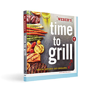 Weber's Time to Grill by Jamie Purviance