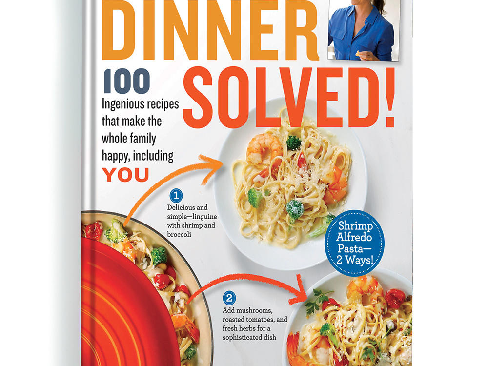 Dinner Solved! 100 Ingenious Recipes That Make the Whole Family Happy, Including You!