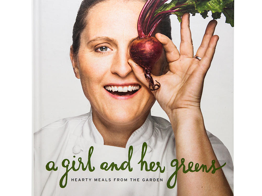 A Girl and Her Greens: Hearty Meals from the Garden