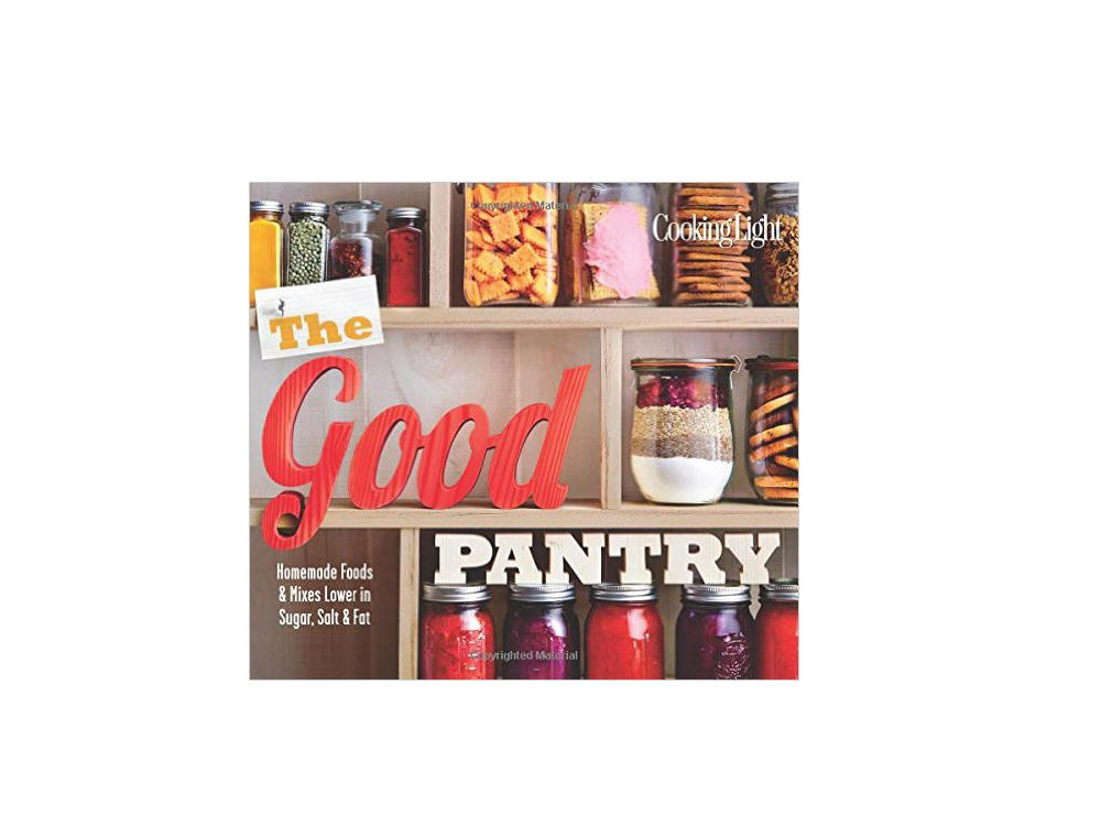 1512 Cooking Light The Good Pantry: Homemade Foods & Mixes Lower in Sugar, Salt & Fat
