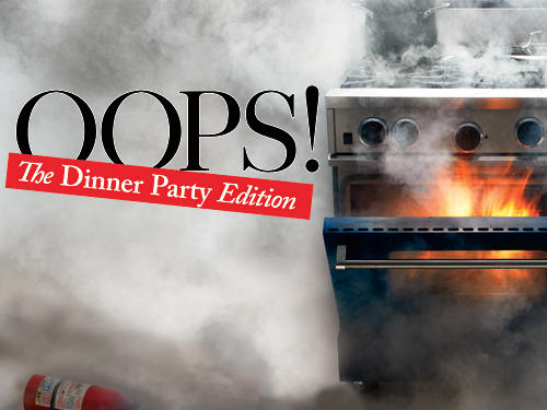 A house full of guests and the oven is afire? How about a table of hungry diners and not enough food to feed a bird? First thing: Don't panic! Take a cue from a few of our favorite tales of entertaining faux pas and stay on your toes. A dash of quick thinking and a splash of humor will pull you through. And, you never know, your mistake may turn into a dinner party hit.