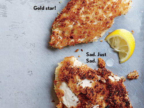 A golden, crunchy-crisp coating adds oodles of eating pleasure to chicken breasts, fish fillets, pork chops, and the like. But then a breading failure happens—a kitchen tragedy. The problem is often a pan that's too cool. A cool pan grabs breading and won't let go, causing whole slabs to peel off. Uneven coating will also chip and tear. Yes, lots of frying oil would make the job easier, but that's not the way we do things. Technique is the key.The solution: Flour first, and keep your pan nice and hot. Breading works best as a three-step process: Dredge in flour, dip in liquid (usually egg or buttermilk), and coat with breadcrumbs. Flour helps the liquid cling, which in turn holds the breading in place. Shake off excess at every stage to keep coating uniform. Heat oil over medium-high heat (a drop of water should sizzle when it hits the pan), and cook a few minutes without touching; hands-off cooking helps form a crust that adheres. Turn the food gently with a spatula; tongs will pinch and tear the breading. Cook until done.